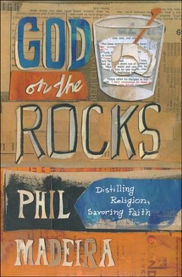 God on the Rocks: Distilling Religion, Savoring Faith  -     By: Phil Madeira
