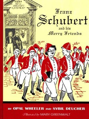 Franz Schubert and His Merry Friends - Hardcover  -     By: Opal Wheeler, Sybil Deucher