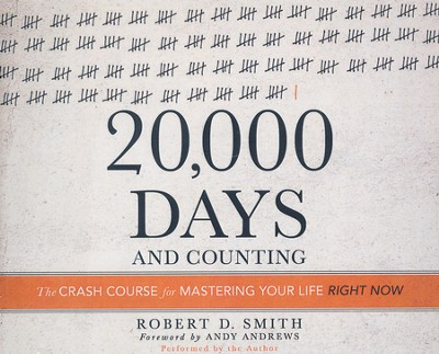 20,000 Days and Counting: The Crash Course for Mastering Your Life Right Now - unabridged audiobook on CD  -     By: Robert D. Smith