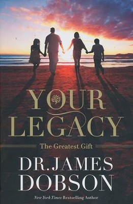 Your Legacy, Hardcover   -     By: Dr. James Dobson