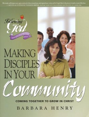 Making Disciples in Your Community: Following God Bible Study Series  -     By: Barbara Henry