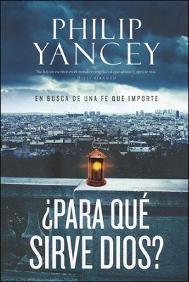 ¿Para Qué Sirve Dios?  (What Good Is God?)  -     By: Philip Yancey