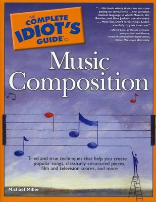 The Complete Idiot's Guide To Music Composition  -     By: Michael Miller
