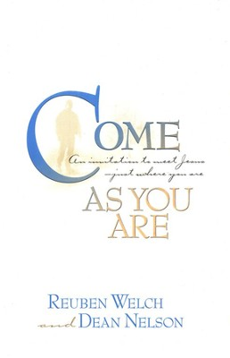Come As You Are   -     By: Reuben Welch, Dean Nelson