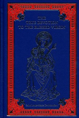The True Devotion To The Blessed Virgin, Leather-Bound Hardcover  -     By: Louise-Marie de Montfort