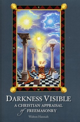 Darkness Visible: A Christian Appraisal of Freemasonry  -     By: Walton Hannah