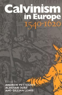 Calvinism in Europe 1540-1620   -     Edited By: Andrew Pettegree     By: Edited by Andrew Pettegree