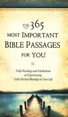 The 365 Most Important Bible Passages for You: Daily Readings and Meditations on Experiencing God's Richest Blessings in Your Life  -