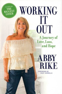 Working It Out: A Journey of Love, Loss, and Hope  -     By: Abby Rike