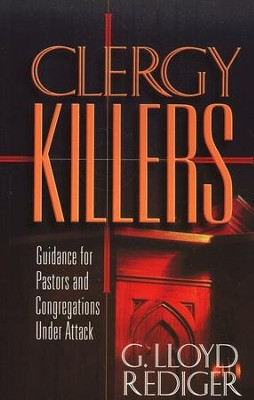 Clergy Killers: Guidance for Pastors and Congregations Under Attack  -     By: G. Lloyd Rediger