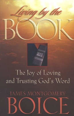 Living by the Book: The Joy of Loving and Trusting   -     By: James Montgomery Boice