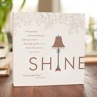 Shine Plaque, Heart to Heart Collection  -     By: Holley Gerth