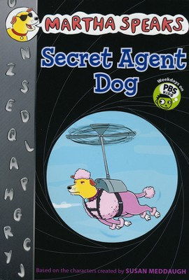 Martha Speaks: Secret Agent Dog (Chapter Book)  -     By: Susan Meddaugh
