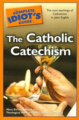 The Complete Idiot's Guide to the Catholic Catechism  -     By: Mary DeTurris Poust, David I. Fulton