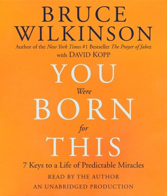 You Were Born for This: 7 Keys to a Life of Predictable Miracles  -     By: Bruce Wilkinson
