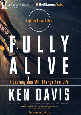 Fully Alive: Lighten Up and Live - A Journey That Will Change Your Life - unabridged audiobook on MP3 CD  -     By: Ken Davis