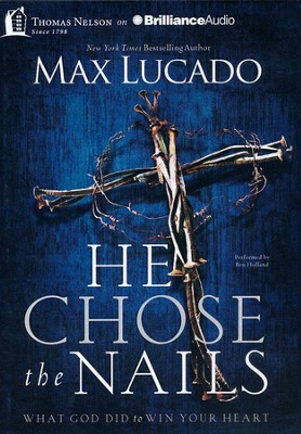 He Chose the Nails Unabridged MP3-CD   -     By: Max Lucado