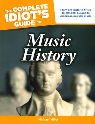 The Complete Idiot's Guide to Music History  -     By: Michael Miller