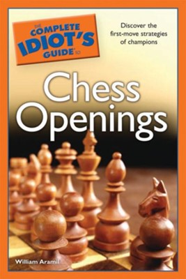 The Complete Idiot's Guide to Chess Openings  -     By: William Arawill