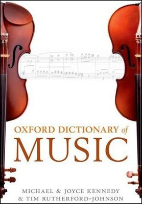 The Oxford Dictionary of Music  -     By: Tim Rutherford-Johnson, Michael Kennedy, Joyce Kennedy