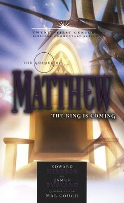 The Gospel of Matthew: The King is Coming - 21st Century Biblical Commentary  -     Edited By: Mal Couch     By: Edward Hindson, James Borland
