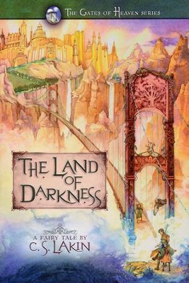The Land of Darkness, Gates of Heaven Series #3   -     By: C.S. Lakin