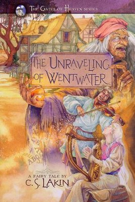 The Unraveling of Wentwater, Gates of Heaven Series #4   -     By: C.S. Lakin