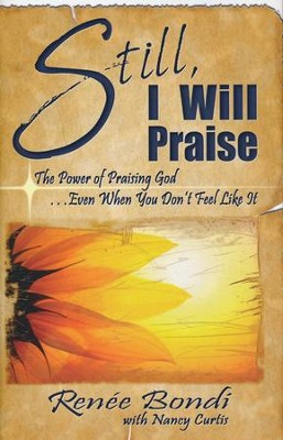 Still I Will Praise  -     By: Renee Bondi