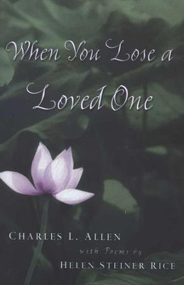 When You Lose a Loved One, Second Edition  -     By: Charles L. Allen, Helen Steiner Rice