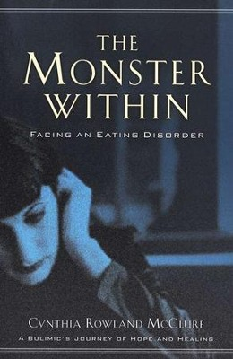 The Monster Within: Facing an Eating Disorder  -     By: Cynthia Rowland McClure