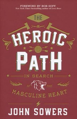 The Heroic Path: In Search of the Masculine Heart  -     By: John Sowers