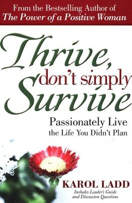 Thrive, Don't Simply Survive: Passionately Living the Life You Didn't Plan  -     By: Karol Ladd