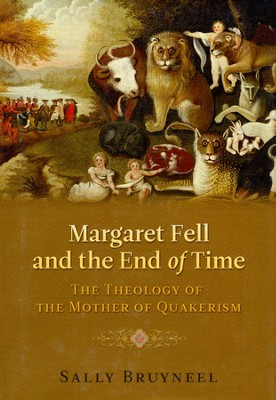 Margaret Fell and the End of Time: The Theology of the Mother of Quakerism  -     By: Sally Bruyneel