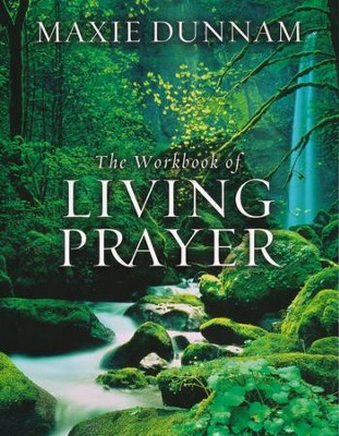The Workbook of Living Prayer    -     By: Maxie Dunnam