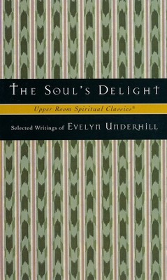 The Soul's Delight: Selected Writings of Evelyn Underhill   -     Edited By: Timothy K. Jones, Keith Beasley-Topliffe     By: Evelyn Underhill