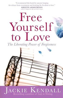 Free Yourself To Love: The Liberating Power of Forgiveness  -     By: Jackie Kendall
