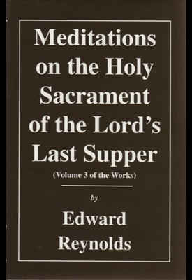 Meditations on the Holy Sacrament of the Lord's Last Supper  -     By: Edward Reynolds