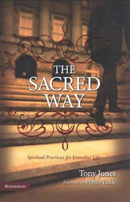 The Sacred Way: Spiritual Practices for Everyday Life  -     By: Tony Jones