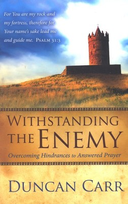 Withstanding the Enemy: Overcoming Hindrances to Answered Prayer  -     By: Duncan Carr