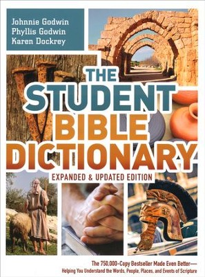 The Student Bible Dictionary-Expanded and Updated Edition: The 750,000 Copy Bestseller Made Even Better-Helping You Understand the Words, People, Places, and Events of Scripture  -     By: Johnnie Godwin, Phyllis Godwin, Karen Dockery