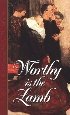 Worthy is the Lamb Puritan Poetry to Honor the Savior  -