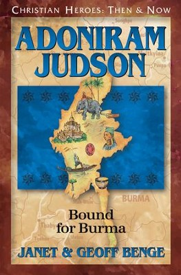 Christian Heroes: Then & Now--Adoniram Judson, Bound For Burma   -     By: Janet Benge, Geoff Benge