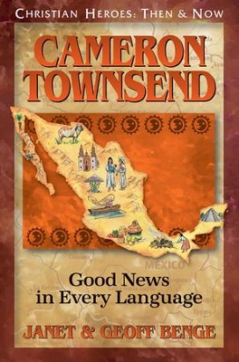 Christian Heroes: Then & Now--Cameron Townsend, Good News In  Every Language  -     By: Janet Benge, Geoff Benge