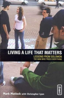 Living a Life that Matters: Lessons from Solomon, the Man Who Tried Everything  -     By: Mark Matlock