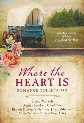 Where the Heart Is Romance Collection: Love is a  Journey in Nine Historical Novellas  -     By: Andrea Boeshaar, Carol Cox, Rhonda Gibson, Sally Laity