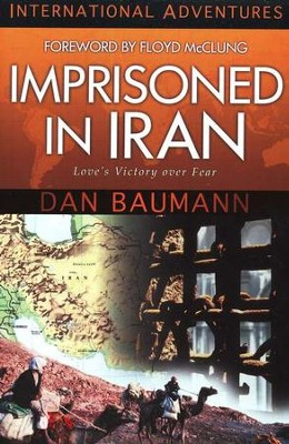 Imprisoned in Iran: Love's Victory over Fear   -     By: Dan Baumann, Floyd McClung