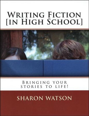 Writing Fiction (in High School): Bringing Your Stories to Life! Student Text  -     By: Sharon Watson