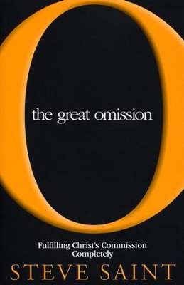 The Great Omission  -     By: Steve Saint