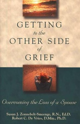 Getting to the Other Side of Grief: Overcoming the Loss of a Spouse  -     By: Susan J. Zonnebelt-Smeenge, Robert C. DeVries