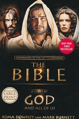 A Story of God and All of Us: Based on the Hit TV Miniseries THE BIBLE Large Print  -     By: Roma Downey, Mark Burnett